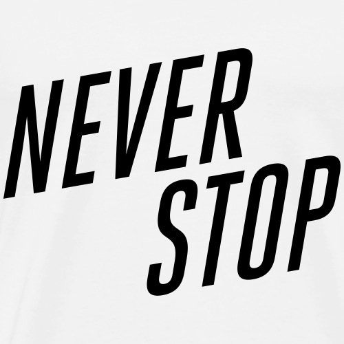 NEVER STOP - Männer Premium T-Shirt