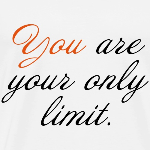 You Are Your Only Limit - Männer Premium T-Shirt
