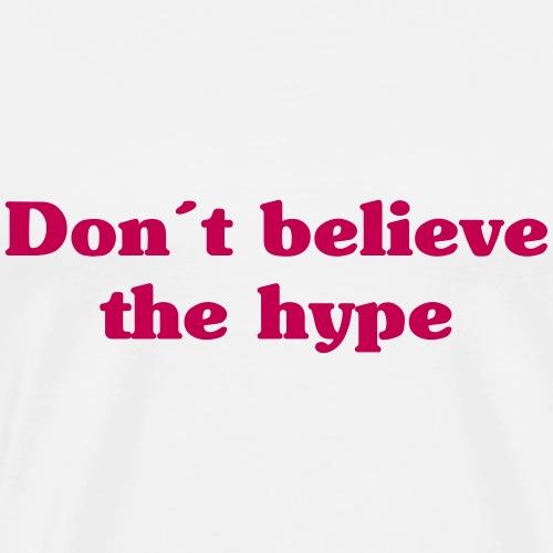 Don´t believe the Hype - Männer Premium T-Shirt