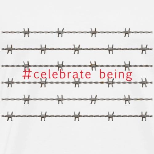 #celebrate being - Stacheldraht - Männer Premium T-Shirt