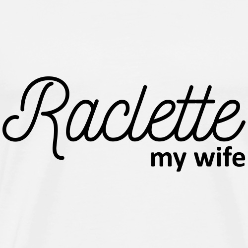 Raclette my wife - T-shirt Premium Homme