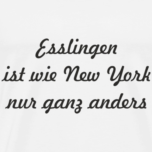 Esslingen ist wie New York nur ganz anders - Männer Premium T-Shirt