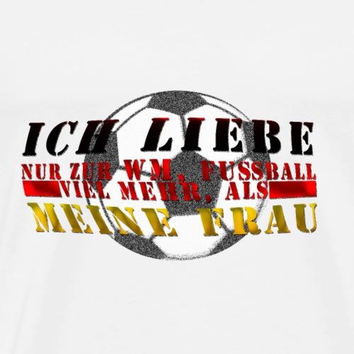 Ich liebe Fußball und meine Frau - Männer Premium T-Shirt