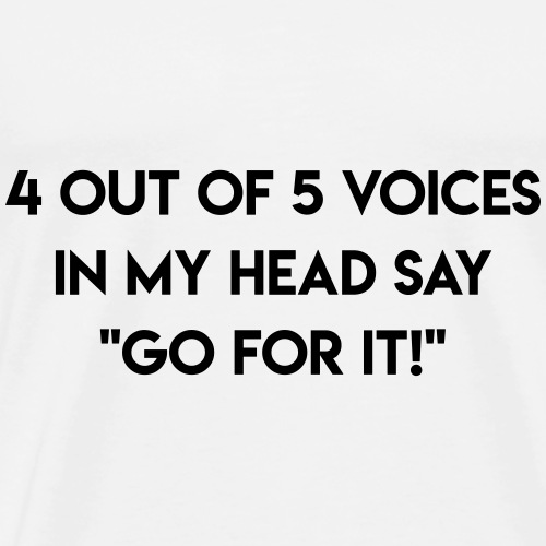 4 OUT OF 5 VOICES IN MY HEAD... - Männer Premium T-Shirt