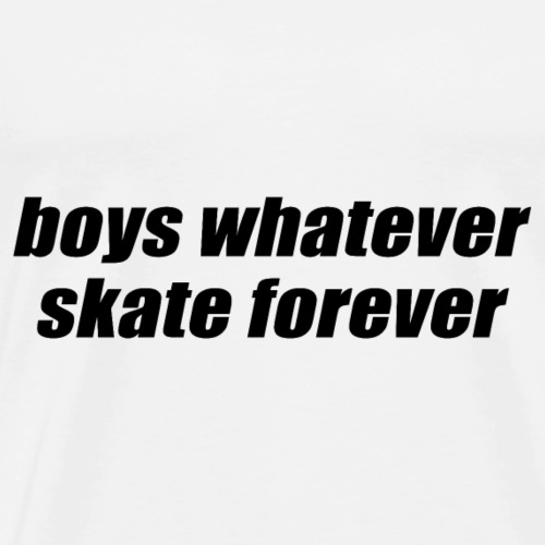 boys whatever skate forever - Männer Premium T-Shirt