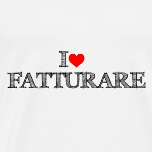 I love FATTURARE - Maglietta Premium da uomo