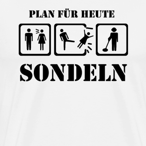 PLAN FÜR HEUTE - SONDELN Sondler Sondengänger - Männer Premium T-Shirt