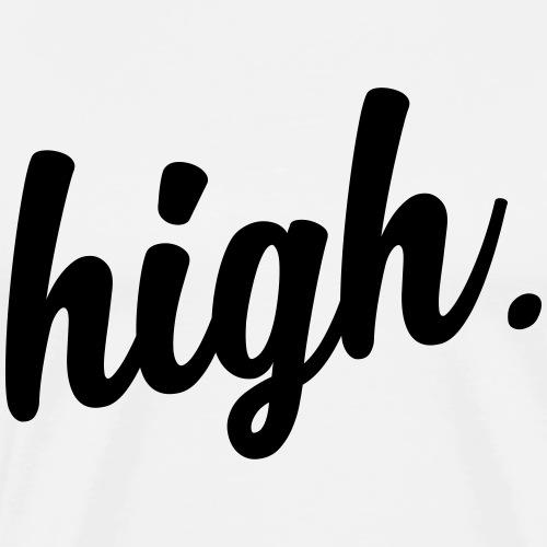 high. - Männer Premium T-Shirt