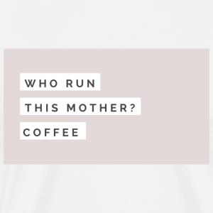 who run this mother? coffee - Men's Premium T-Shirt