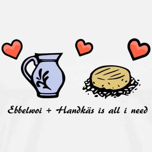 Ebbelwoi + Handkäs is all i need - Männer Premium T-Shirt