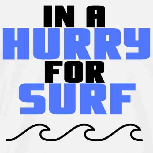 In A Hurry For Surf - Men's Premium T-Shirt