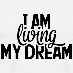 I am living my dream Spruch Ich lebe meinen Traum - Männer Premium T-Shirt