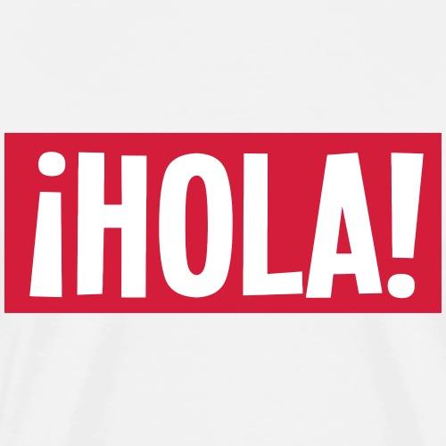 Hola ¡Hola! HOLA - Männer Premium T-Shirt