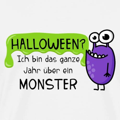 Halloween? Ich bin das ganze Jahr über ein Monster - Männer Premium T-Shirt