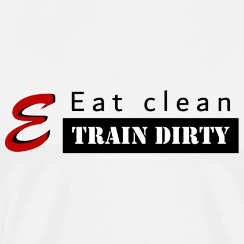Eat Clean & Train Dirty - T-shirt Premium Homme