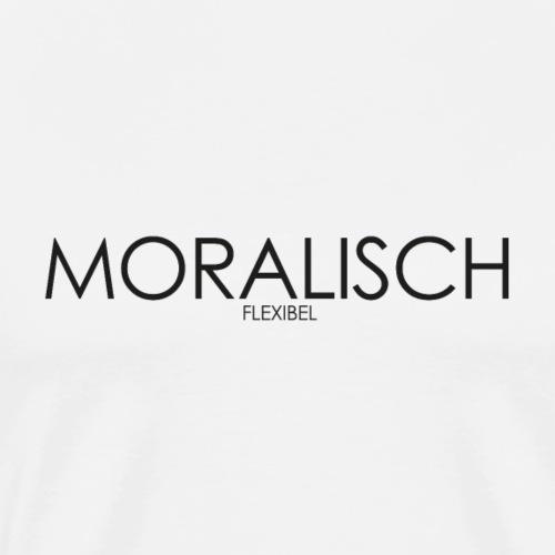 MORALISCH FLEXIBEL - Männer Premium T-Shirt