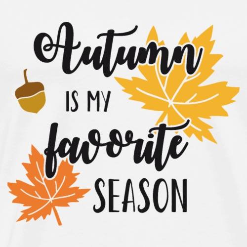 Autumn Is My Favorite Season - Männer Premium T-Shirt
