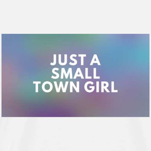 Just a small town girl - Premium-T-shirt herr