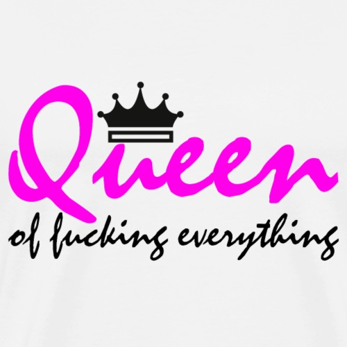 Queen of fucking everything - Männer Premium T-Shirt