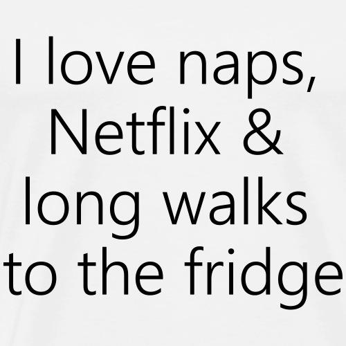 i love naps netflix and long walks to the fridge - Männer Premium T-Shirt