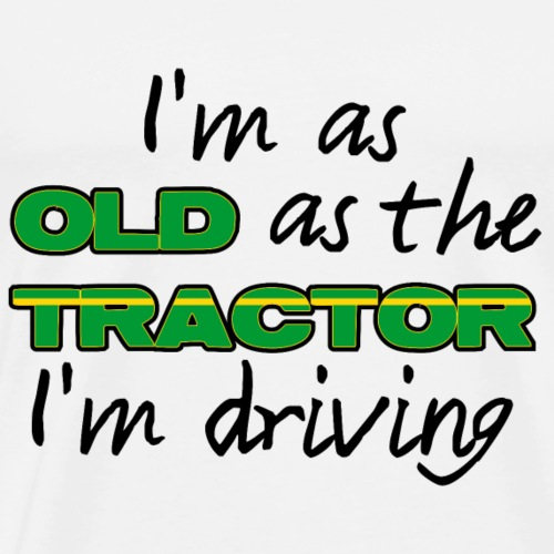 I am as old as the tractor i am driving GREEN - Mannen Premium T-shirt