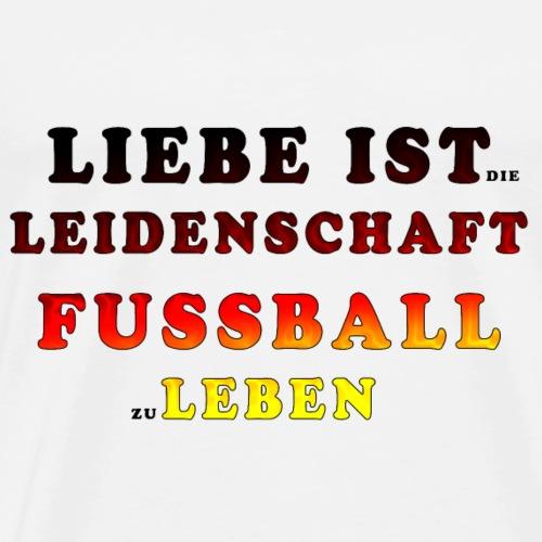 Liebe Ist Leidenschaft Fussball zu Leben - Männer Premium T-Shirt