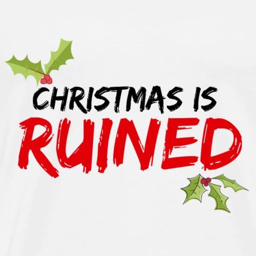 Christmas is RUINED - Men's Premium T-Shirt
