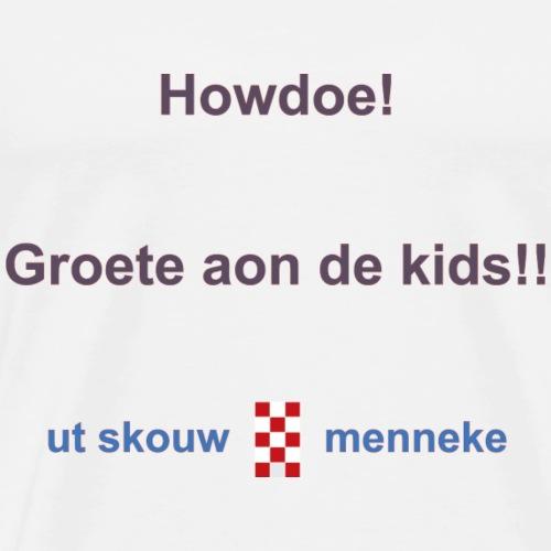 Howdoe groete oan de kids b - Mannen Premium T-shirt