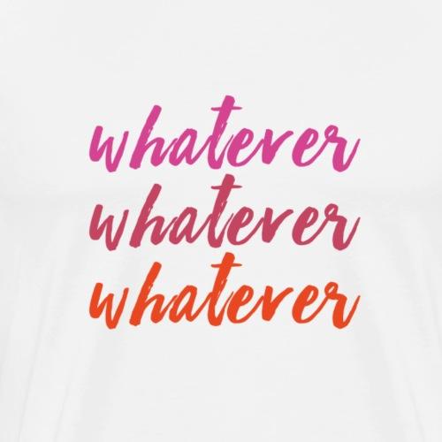 whatever forever - Männer Premium T-Shirt