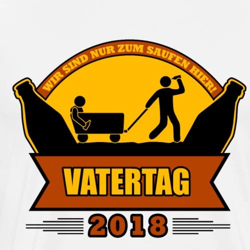 VATERTAG - Wir sind nur zum Saufen hier! - 2018 - Männer Premium T-Shirt