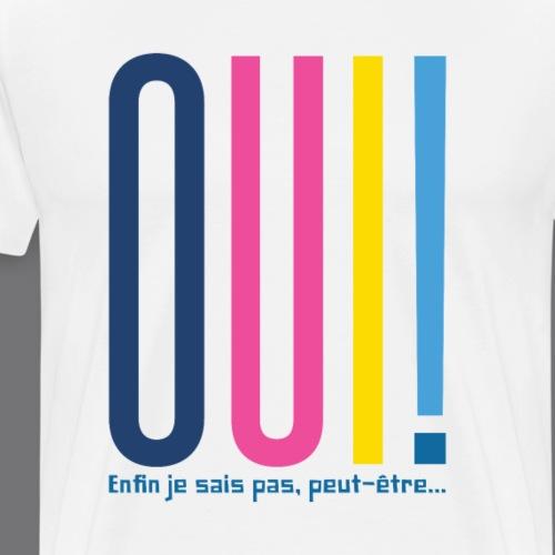 OUI! ENFIN JE SAIS PAS, PEUT ÊTRE... Tee Shirts - Men's Premium T-Shirt