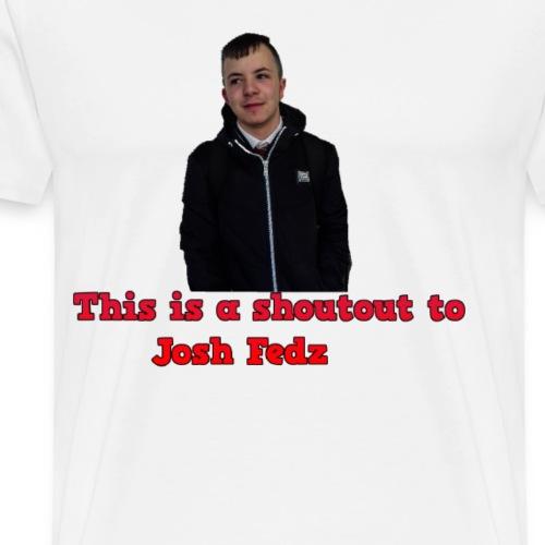 THIS IS A SHOUTOUT TO JOSH FEDZ #TEAMFEDZ - Men's Premium T-Shirt