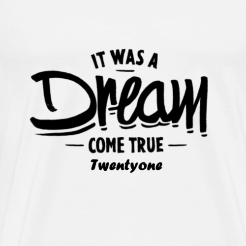 It was a dream come true - T-shirt Premium Homme