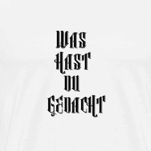 WAS HAST DU GEDACHT - Männer Premium T-Shirt