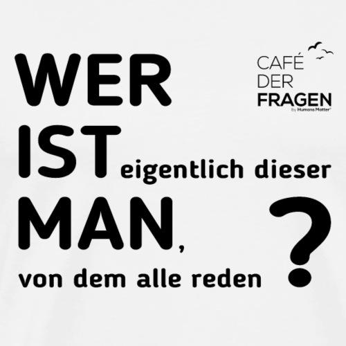 Wer ist dieser Man - schwarze Schrift - Männer Premium T-Shirt