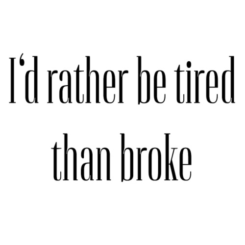 Motivation Design I'd rather be tired than broke - Männer Premium T-Shirt