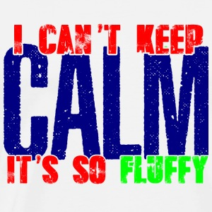 I CANT KEEP CALM, ITS SO FLUFFY - Men's Premium T-Shirt