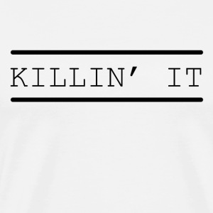 Kill it funny sayings - Men's Premium T-Shirt