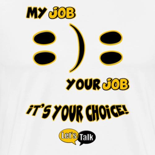 My Job Your Job - Männer Premium T-Shirt