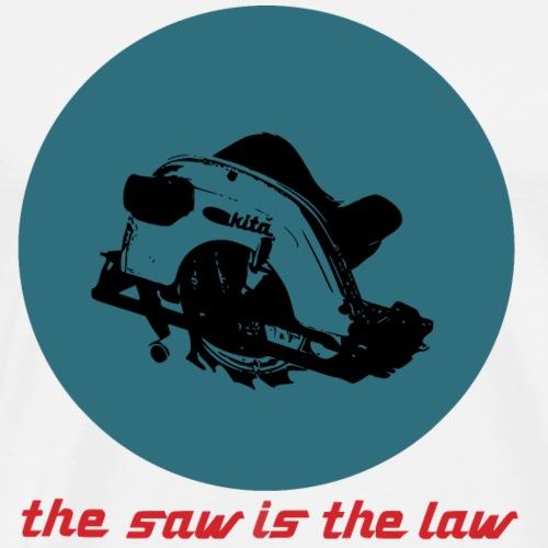 the saw is the law. Die Säge macht die Regeln. - Männer Premium T-Shirt