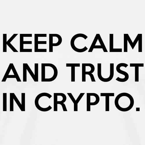 Keep calm and trust in crypto II | Black - Men's Premium T-Shirt