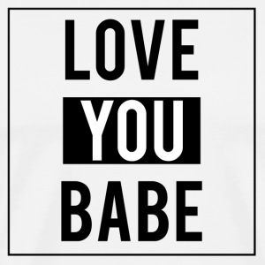 Love you babe - T-shirt Premium Homme
