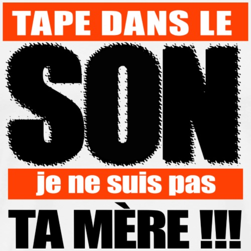 Tape dans le Son, je ne suis pas ta mère !!! - T-shirt Premium Homme