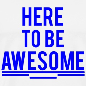 HERE TO BE AWESOME blue - Men's Premium T-Shirt