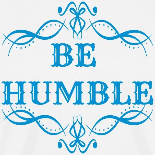 Be Humble (Colour Changable) - Men's Premium T-Shirt