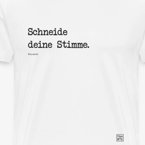 Schneide deine Stimme - Männer Premium T-Shirt