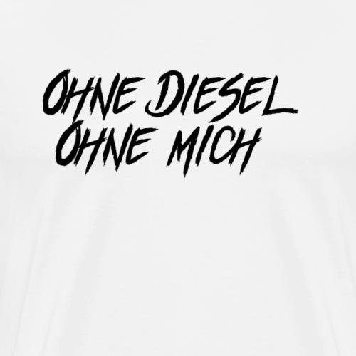 Ohne Diesel Ohne Mich Auto - Männer Premium T-Shirt