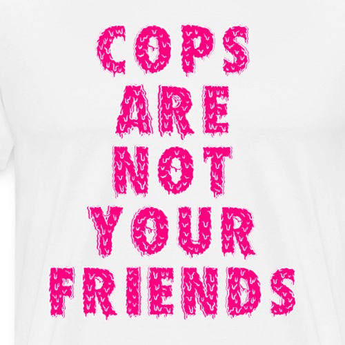 Cops Are Not Your Friends - Men's Premium T-Shirt