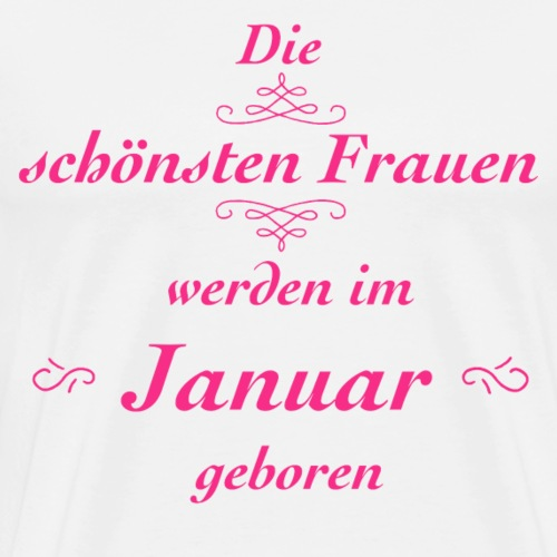 Die schönsten Frauen werden im Januar geboren! - Männer Premium T-Shirt