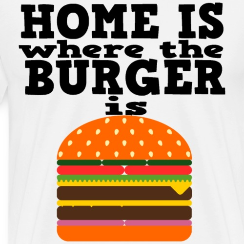 Home is Burger Hamburger Geschenk Geschenkidee - Männer Premium T-Shirt